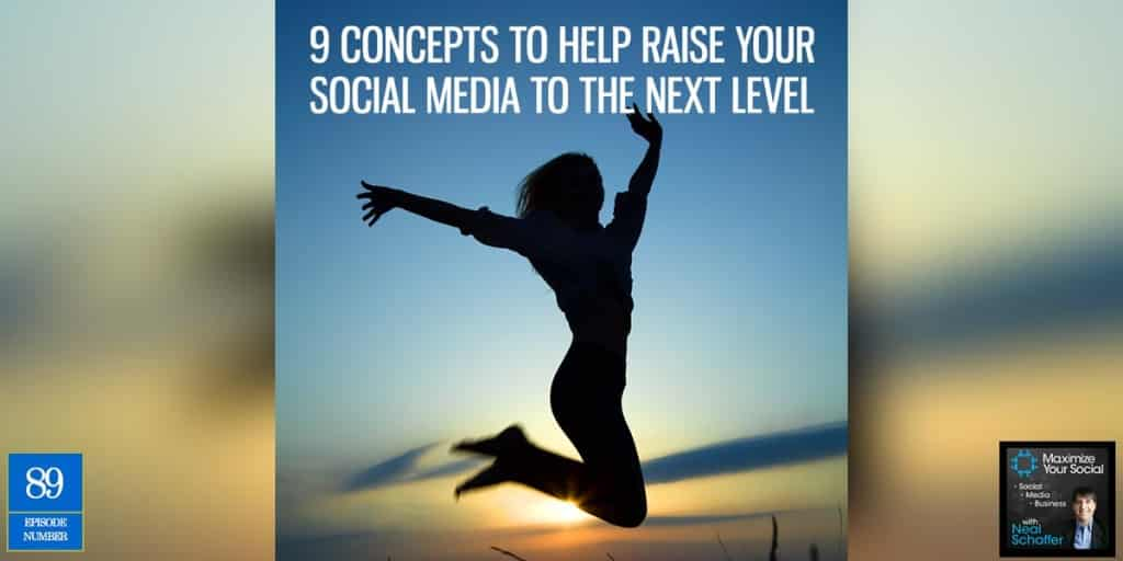 9 Concepts to Help Raise Your Social Media to the Next Level