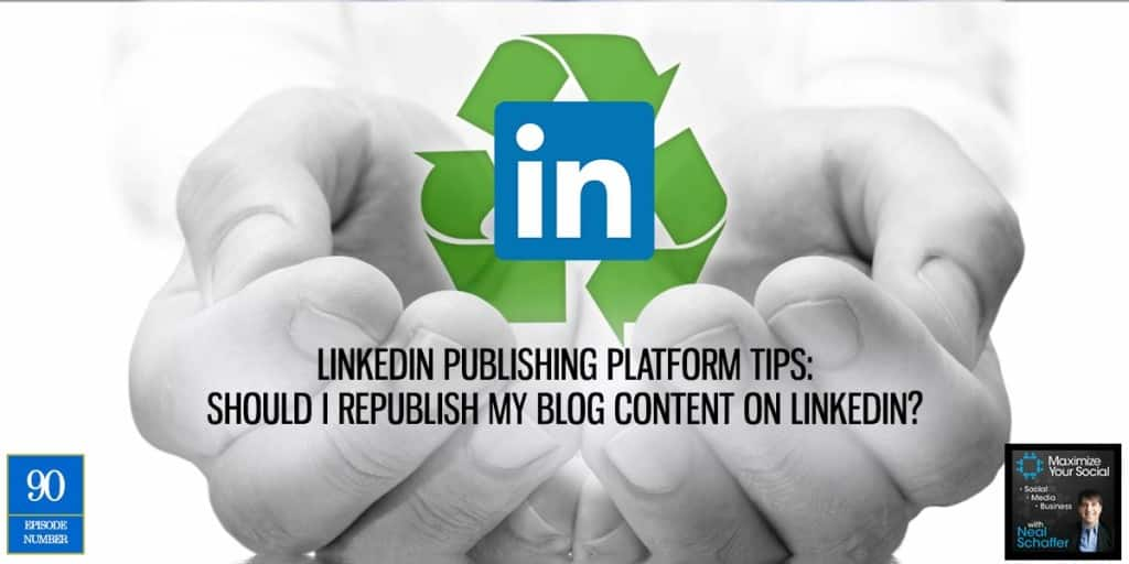 LinkedIn Publishing Platform Tips: Should I Republish My Blog Content on LinkedIn?