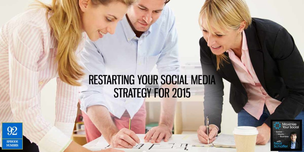 Restarting Your Social Media Strategy for 2015 – Podcast Ep. 92