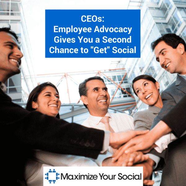 CEOs: Employee Advocacy Gives You a Second Chance to Get Social