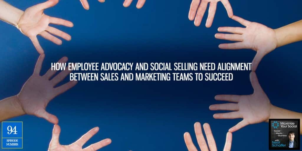 How Employee Advocacy and Social Selling Need Alignment Between Sales and Marketing Teams to Succeed – Podcast Ep. 94