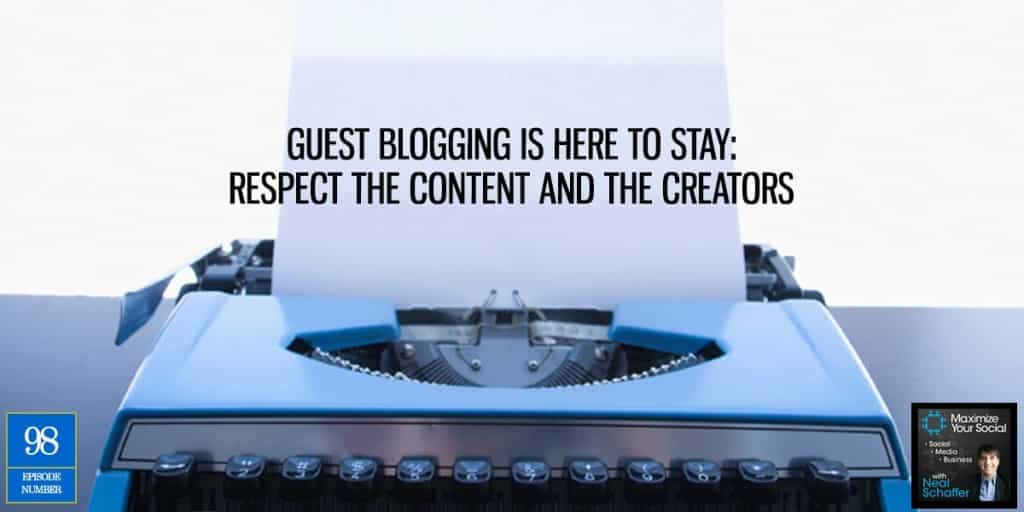 Guest Blogging is Here to Stay: Respect the Content and the Creators – Podcast Ep. 98
