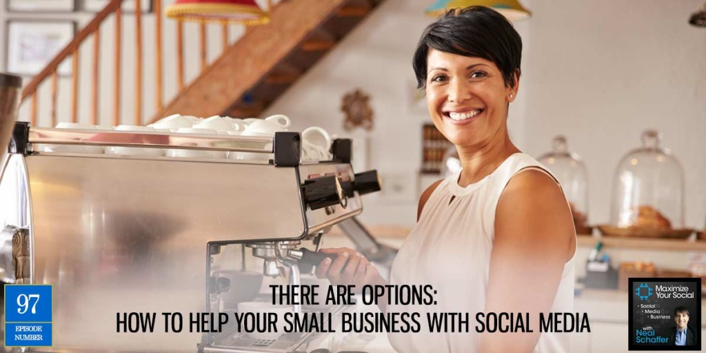 There are Options: How to Help Your Small Business with Social Media – Podcast Ep. 97