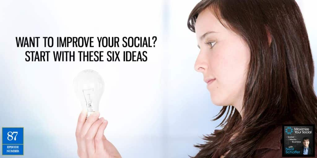 Want to Improve Your Social? Start with These Six Ideas – Podcast Ep. 87