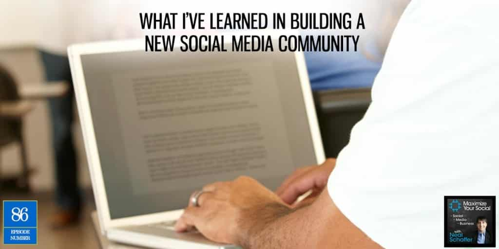 What I've Learned in Building a New Social Media Community – Podcast Ep. 86