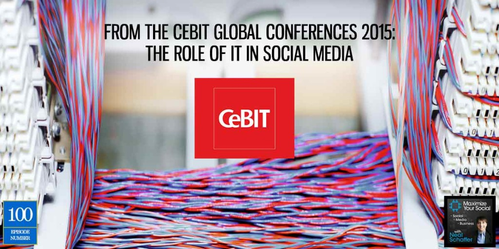 From the CeBIT Global Conferences 2015: The Role of IT in Social Media – Podcast Ep. 100