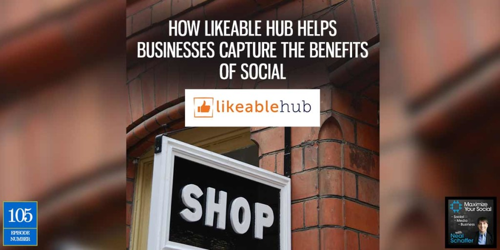 How Likeable Hub Helps Businesses Capture the Benefits of Social – Podcast Ep. 105