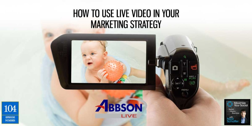 How to Use Live Video in Your Marketing Strategy – Podcast Ep. 104