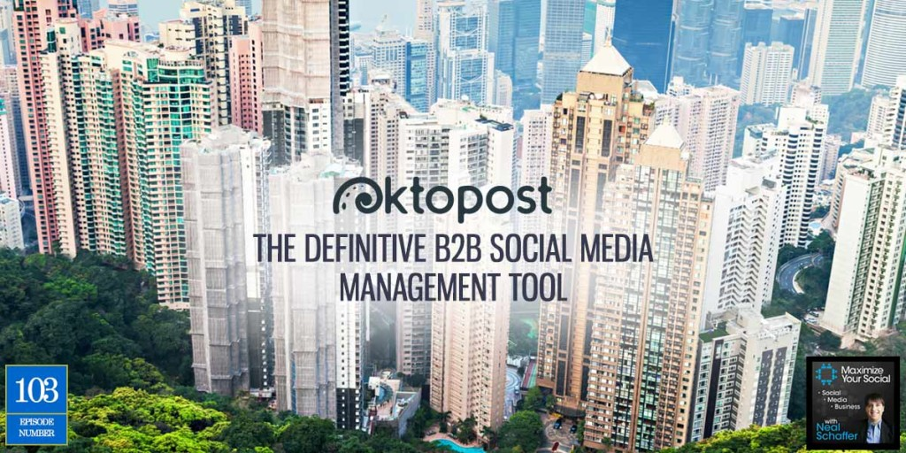 Oktopost: The Definitive B2B Social Media Management Tool – Podcast Ep. 103
