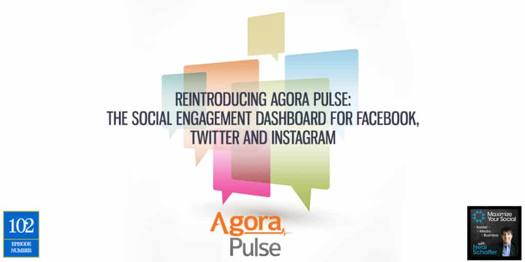 Reintroducing Agora Pulse: The Social Engagement Dashboard for Facebook, Twitter and Instagram – Podcast Ep. 102
