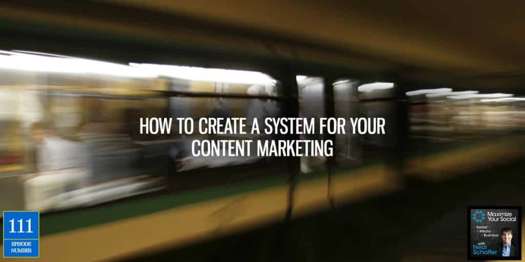 How to Create a System for Your Content Marketing – Podcast Ep. 111