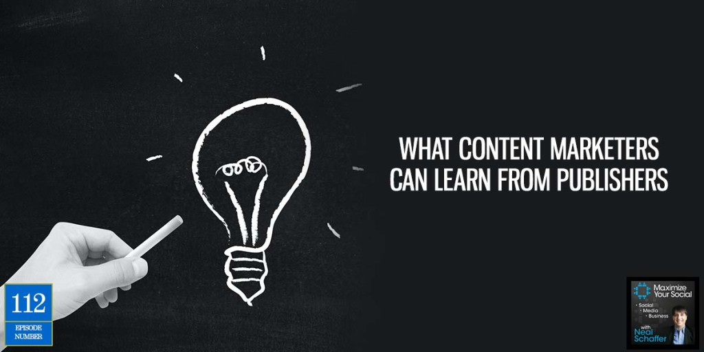 What Content Marketers Can Learn From Publishers – Podcast Ep. 112