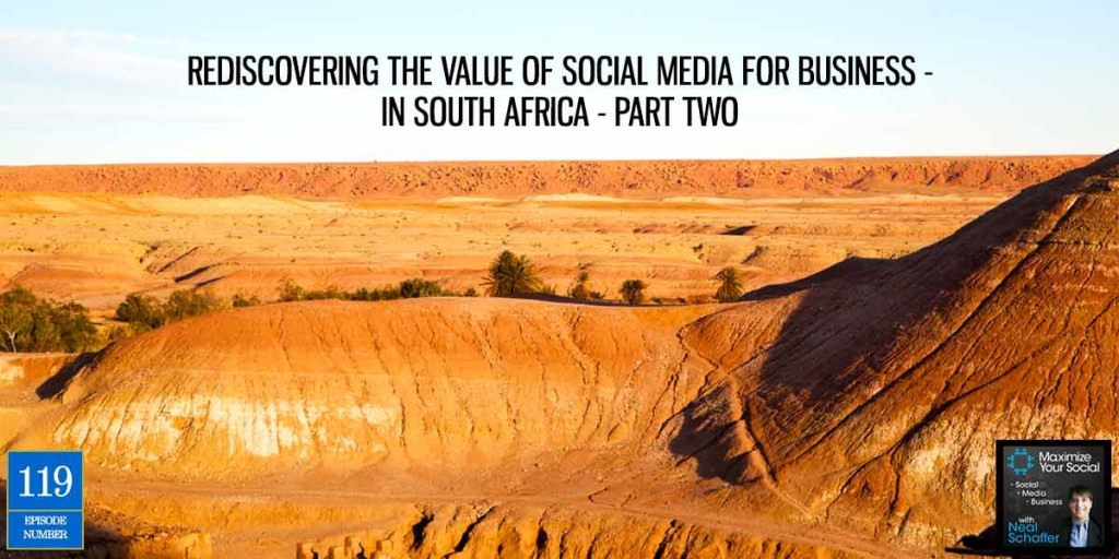Rediscovering the Value of Social Media for Business – in South Africa – Part Two – Podcast Ep. 119