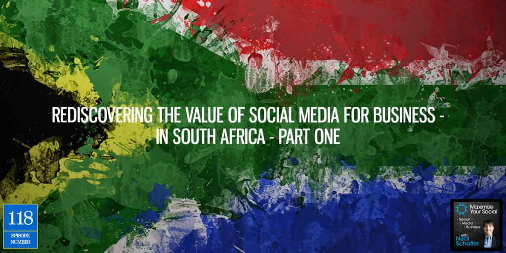 Rediscovering the Value of Social Media for Business - in South Africa - Part One - Podcast Ep. 118