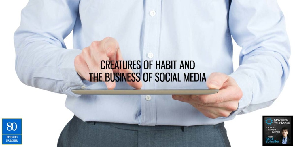 Creatures of Habit and The Business of Social Media –  Podcast Ep. 80