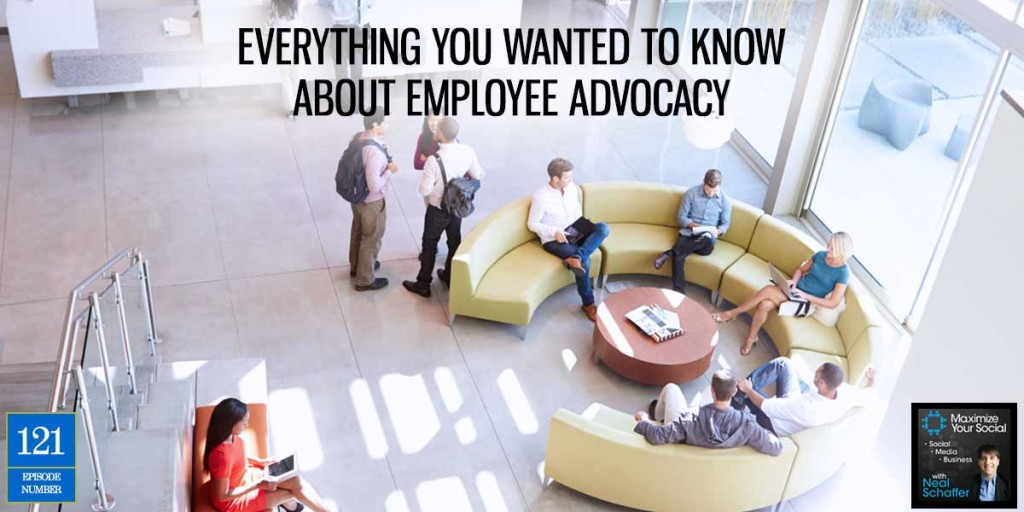 Everything You Wanted to Know about Employee Advocacy – Podcast Ep. 121