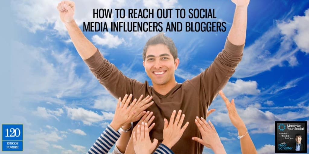 How to Reach Out to Social Media Influencers and Bloggers – Podcast Ep. 120