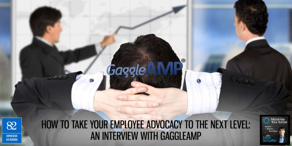 How to Take Your Employee Advocacy to the Next Level: An Interview with GaggleAMP – Podcast Ep. 82