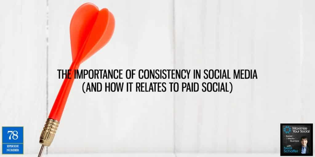 The Importance of Consistency (and How It Relates to Paid Social) in Social Media
