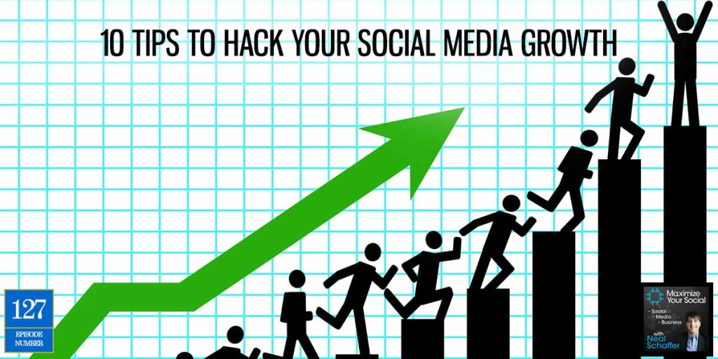 10 Tips to Hack Your Social Media Growth – Podcast Ep. 127