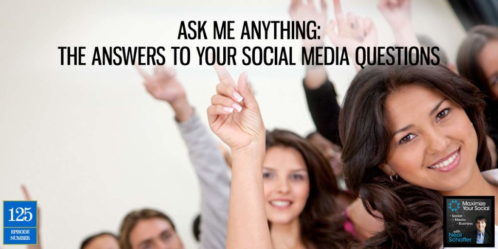 Ask Me Anything: The Answers to Your Social Media Questions - Podcast Ep. 125