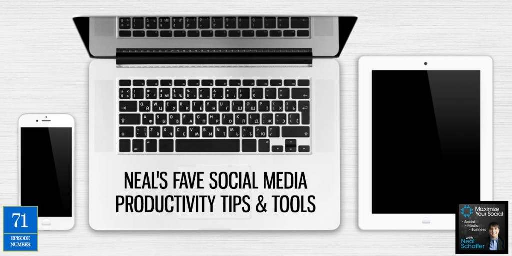 Neal's Fave Social Media Productivity Tips & Tools - Podcast Ep. 71
