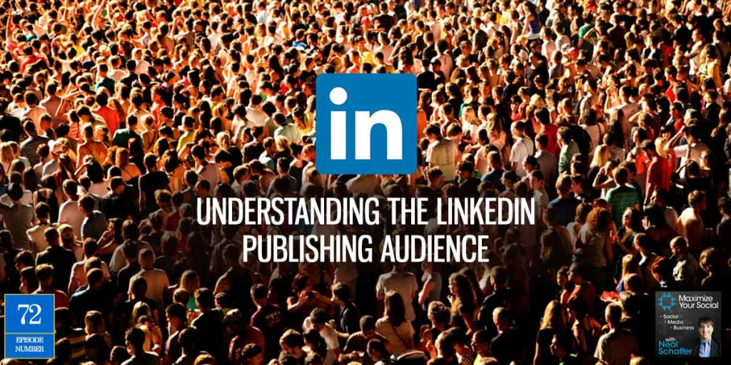 Understanding the LinkedIn Publishing Audience – Podcast Ep. 72